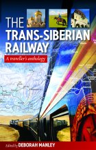 The Trans-Siberian Railway: a traveller's anthology
